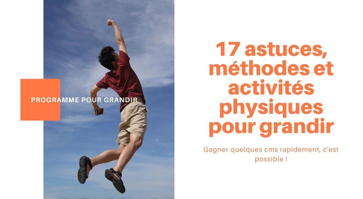 17 astuces pour grandir – Comment grandir en taille ?